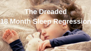 0fee04291 The Dreaded 18 Month Sleep Regression