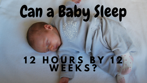 Can a Baby Sleep 12 Hours Straight by 12 Weeks of Age?