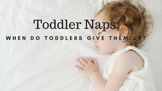 Toddler Naps- When Do Toddlers Give Them Up?