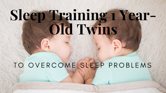 Sleep training one year-old twins to overcome sleeping problems