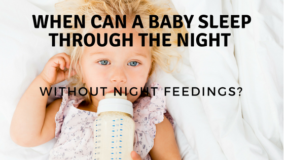 When can a baby sleep through the night without feedings?