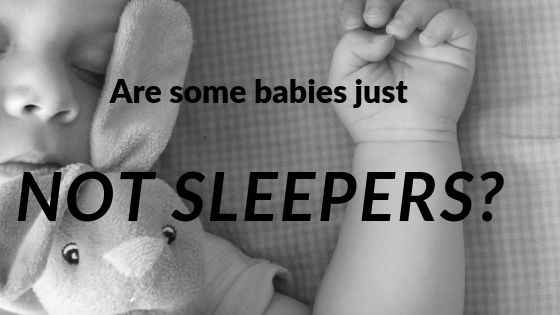 Are some babies just NOT SLEEPERS?